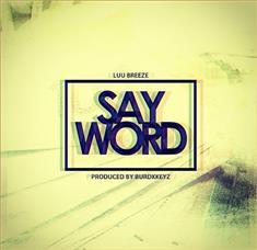 Luu Breeze - Say Word Lyrics