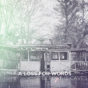 A Loss For Words - Before It Caves