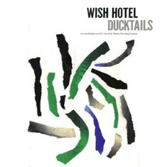 Ducktails - Wish Hotel