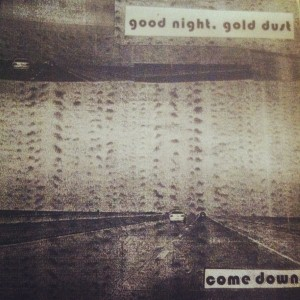 Good Night, Gold Dust - Come Down