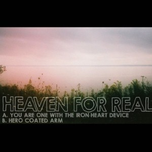Heaven For Real - You Are One With The Iron-heart Device Lyrics