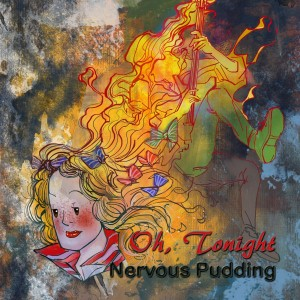Nervous Pudding - Oh, Tonight