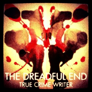 The Dreadful End - True Crime Writer