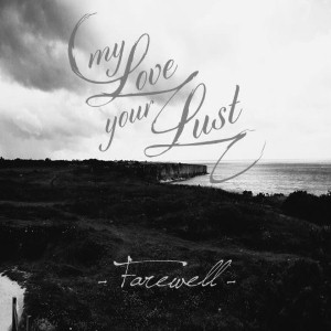 My Love Your Lust - Farewell