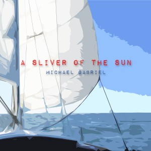 Michael Gabriel - A Sliver Of The Sun