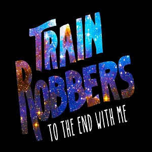 Train Robbers - To The End With Me