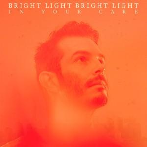 Bright Light Bright Light - In Your Care