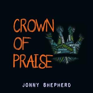 Jonny Shepherd - Crown Of Praise