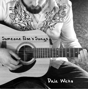 Dale Wicks - Someone Else's Songs