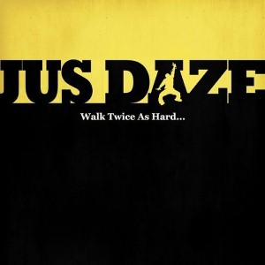 Jus Daze - Walk Twice As Hard