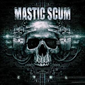 Mastic Scum - CTRL
