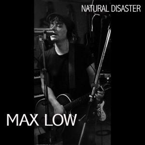 Max Low - Natural Disaster