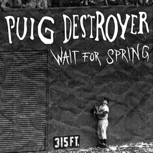 Puig Destroyer - Wait for Spring