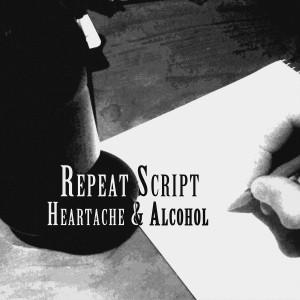 Repeat Script - Heartache & Alcohol
