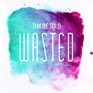 Tim Be Told - Wasted