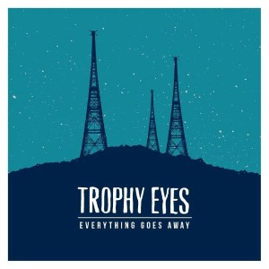 Trophy Eyes - Everything Goes Away