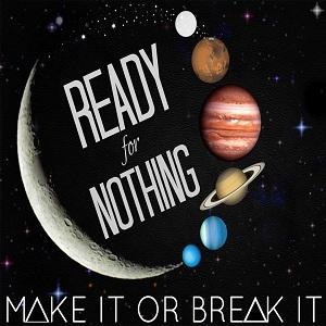 Ready For Nothing - Make it or Break it