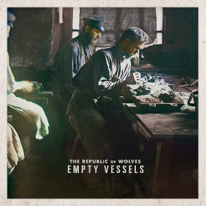 The Republic Of Wolves - Empty Vessels