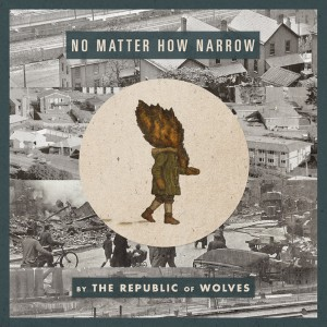 The Republic Of Wolves - No Matter How Narrow