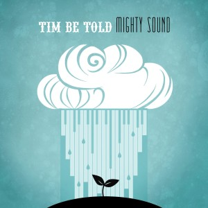 Tim Be Told - Mighty Sound