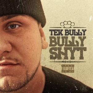Tek Bully - Bully Shyt