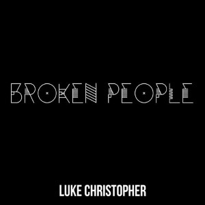 Luke Christopher - Broken People Lyrics