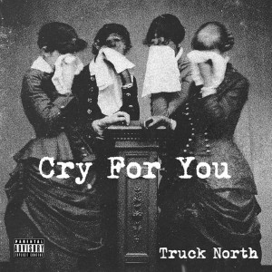 Truck North - Cry For You Lyrics