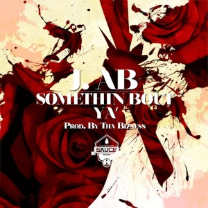 J. Ab - Somethin Bout Ya Lyrics
