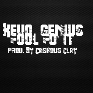Kevo Genius - Fool Fo' It Lyrics