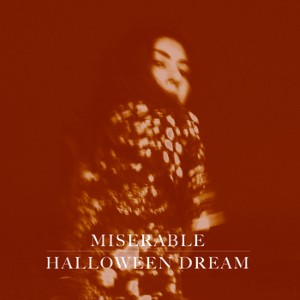 Miserable - Halloween Dream Lyrics
