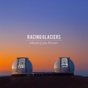 Racing Glaciers - Ahead Of You Forever