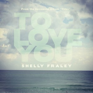 Shelly Fraley - To Love You lyrics