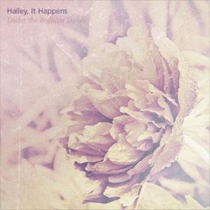 Hailey, It Happens - Under the Brilliant Lights