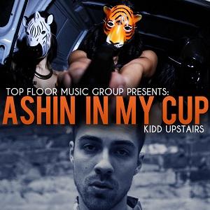 Kidd Upstairs - Ashin in My Cup Lyrics