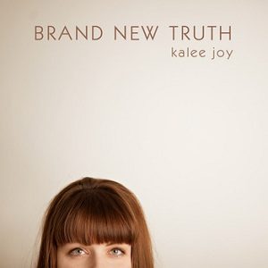 Kalee Joy - Brand New Truth
