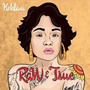 Kehlani - Raw & True Lyrics