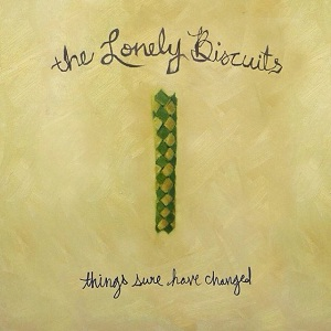 The Lonely Biscuits - Things Sure Have Changed