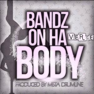 Bandz On Ha Body - ing