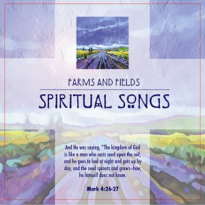 Farms and Fields - Spiritual Songs