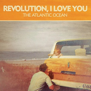 Revolution, I Love You - The Atlantic Ocean
