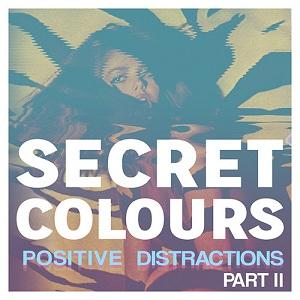 Secret Colours - Positive Distraction Part II