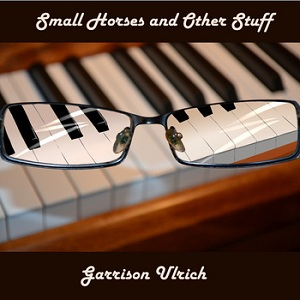 Garrison Ulrich - Small Horses and Other Stuff