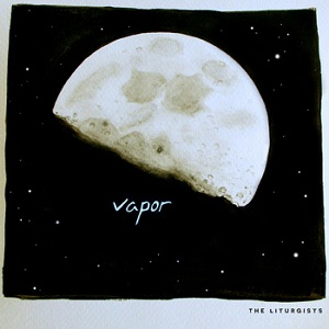 The Liturgists - Vapor