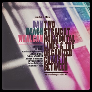 Dan Deagh Wealcan - Two Straight Horizontal Lines And The Organized Chaos In Between