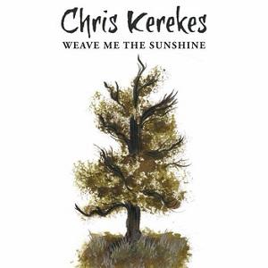 Chris Kerekes - Weave Me the Sunshine
