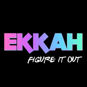 Ekkah - Figure It Out Lyrics