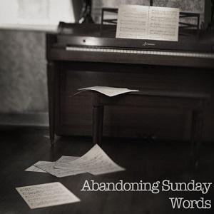 Abandoning Sunday - Words  Lyrics