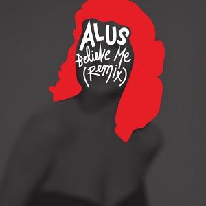 Alus - Believe Me (Remix) Lyrics