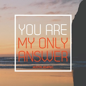 Austin Adamec - My Only Answer Lyrics