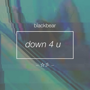Blackbear - Down 4 U Lyrics